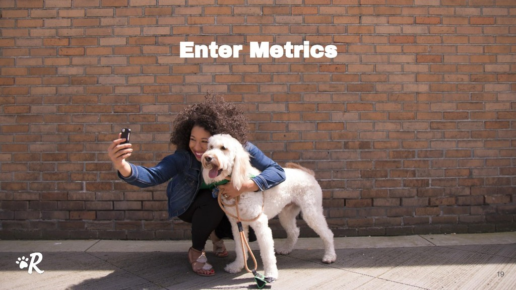 Enter Metrics 19
