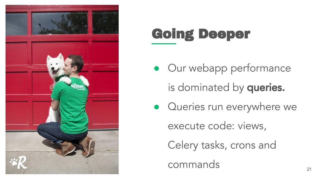 ● Our webapp performance is dominated by querie...