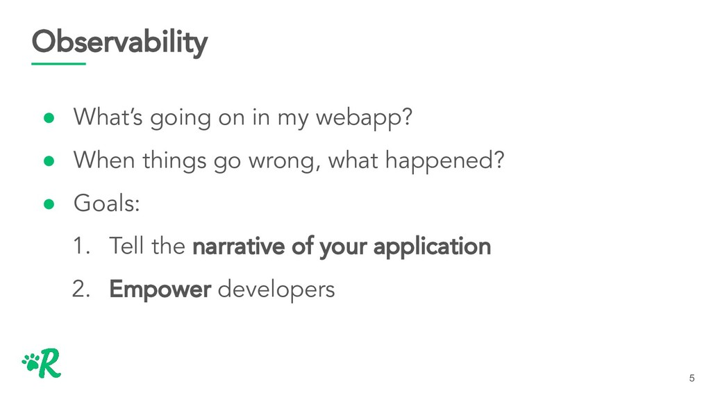 Observability ● What's going on in my webapp? ●...