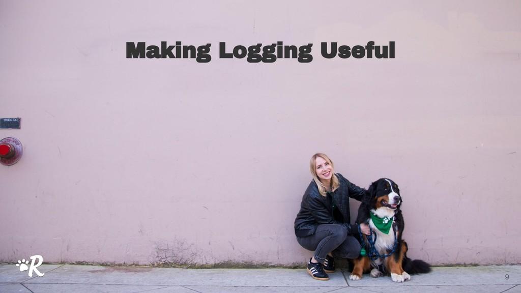 Making Logging Useful 9