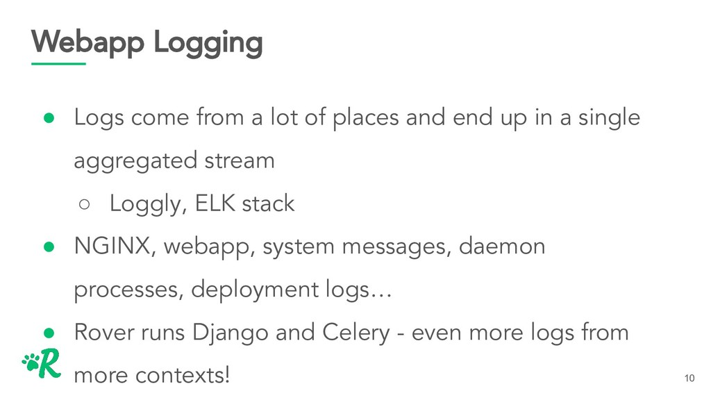 Webapp Logging ● Logs come from a lot of places...