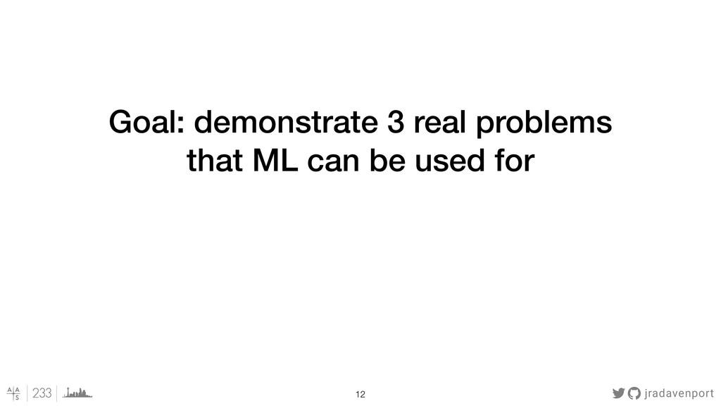 jradavenport !12 Goal: demonstrate 3 real probl...
