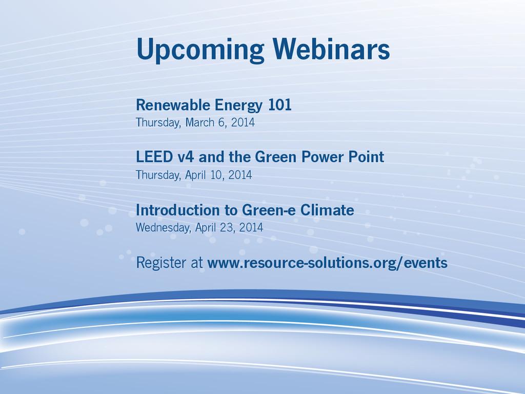 Upcoming Webinars Renewable Energy 101 Thursday...
