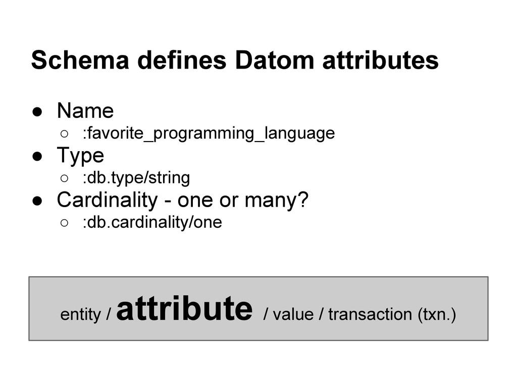 Schema defines Datom attributes ● Name ○ :favor...