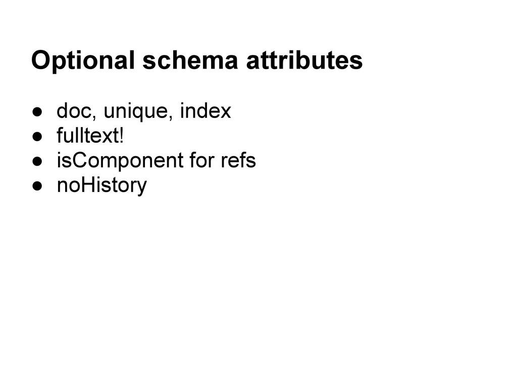 Optional schema attributes ● doc, unique, index...