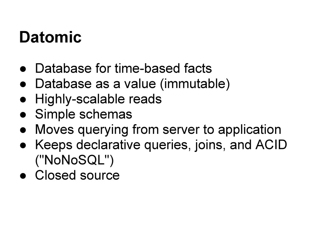 Datomic ● Database for time-based facts ● Datab...