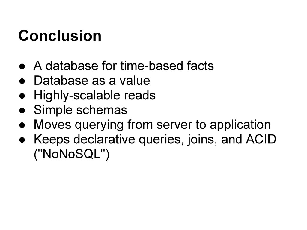 Conclusion ● A database for time-based facts ● ...