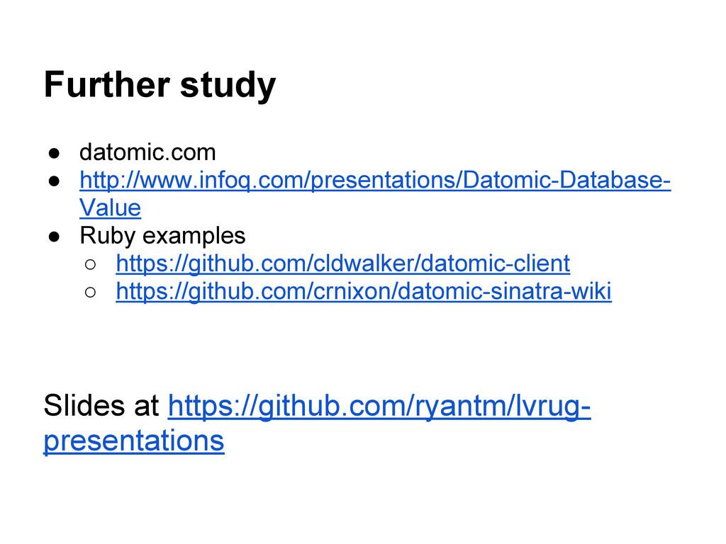 Further study ● datomic.com ● http://www.infoq....