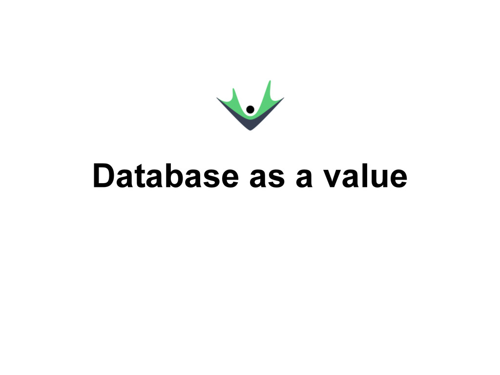 Database as a value