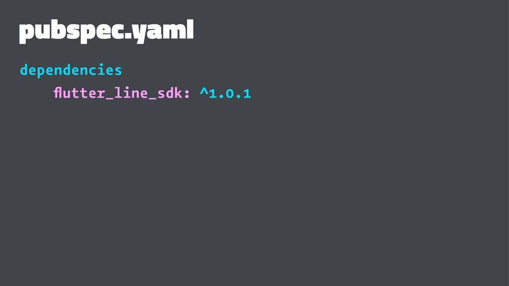 pubspec.yaml dependencies flutter_line_sdk: ^1.0...