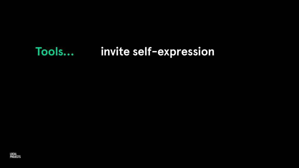 Tools… invite self-expression