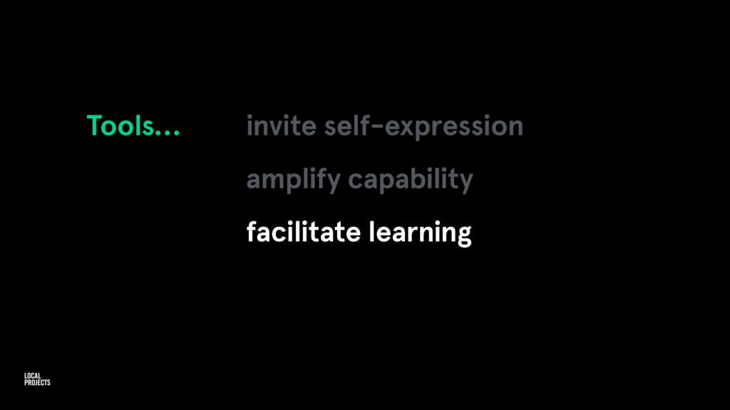 Tools… invite self-expression amplify capabilit...
