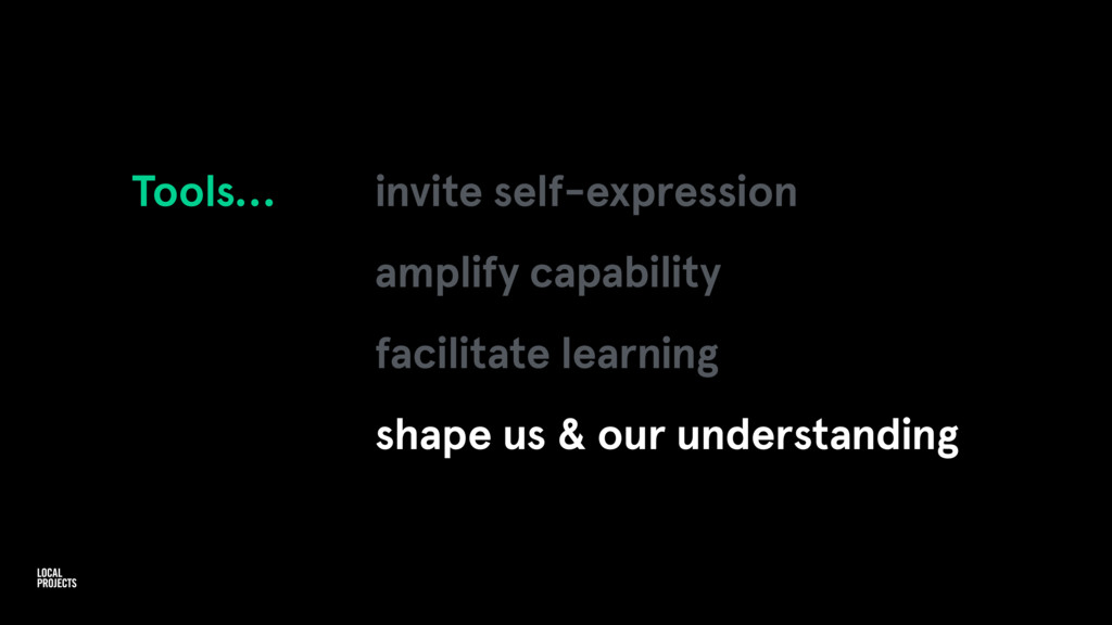 Tools… invite self-expression amplify capabilit...
