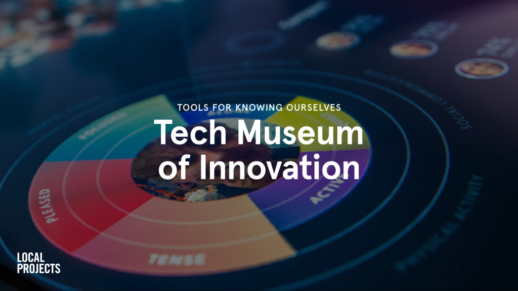 Tech Museum of Innovation TOOLS FOR KNOWING OUR...