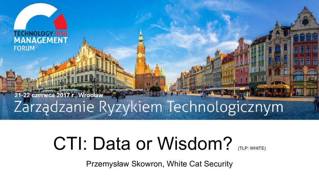 21-22 czerwca 2017, WROCŁAW CTI: Data or Wisdom...