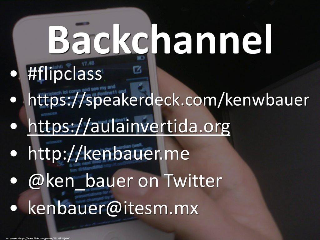 Backchannel • #flipclass • https://speakerdeck....