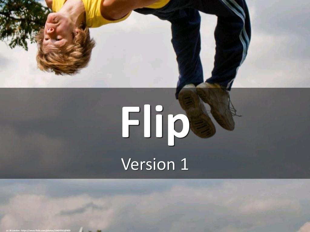 Flip Version 1 cc: JB London - https://www.flic...