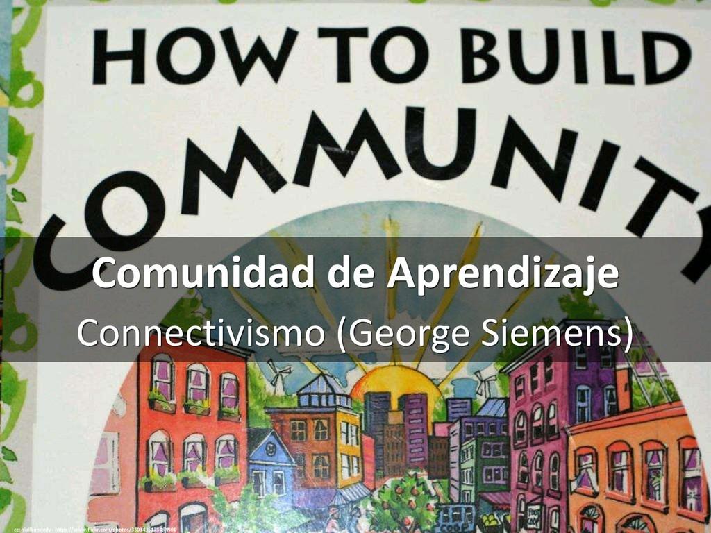 Comunidad de Aprendizaje Connectivismo (George ...