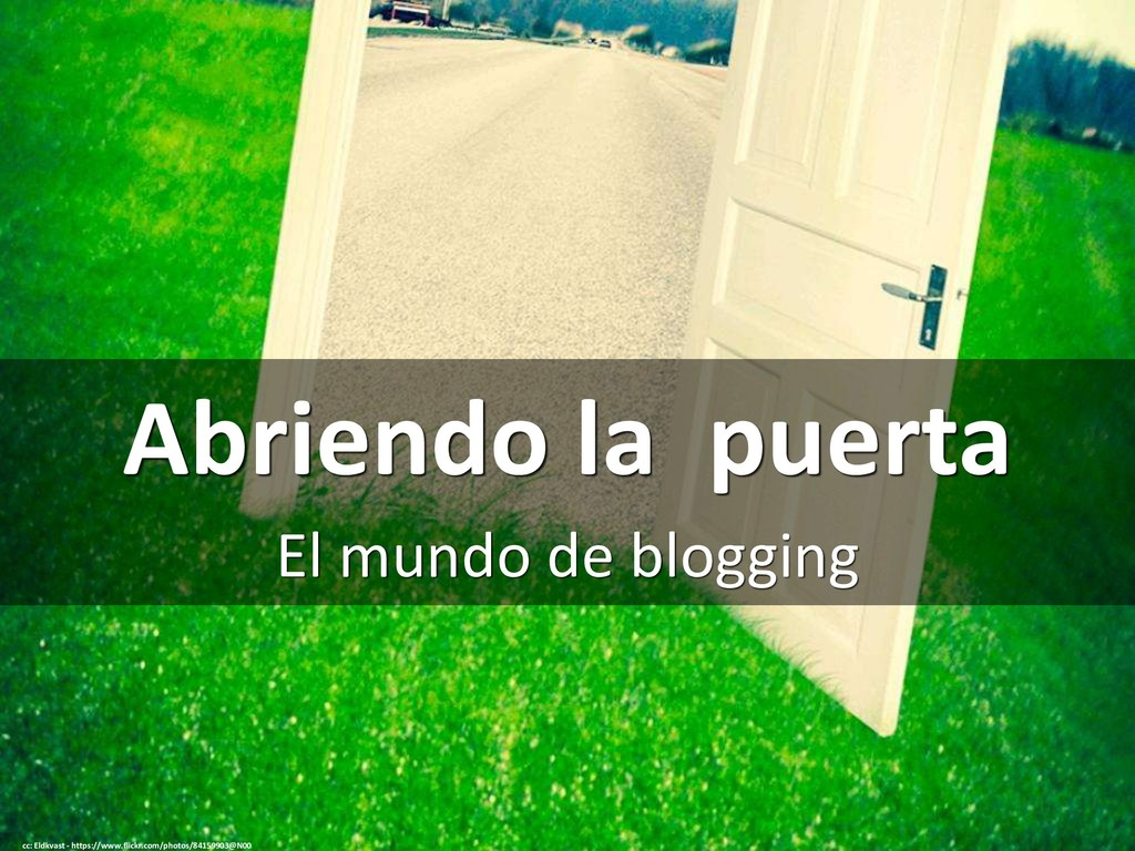 Abriendo la puerta El mundo de blogging cc: Eld...
