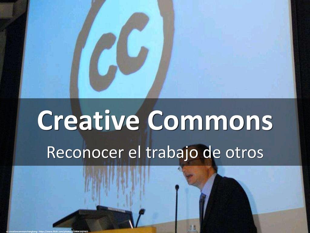 Creative Commons Reconocer el trabajo de otros ...