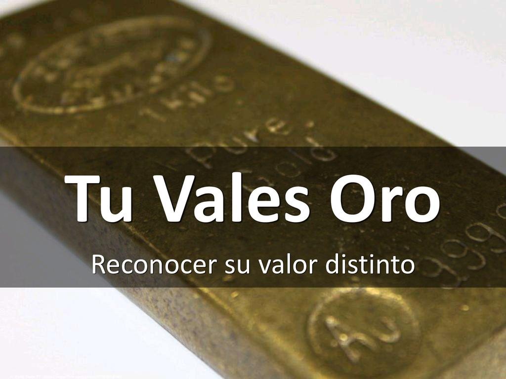 Tu Vales Oro Reconocer su valor distinto cc: Ph...