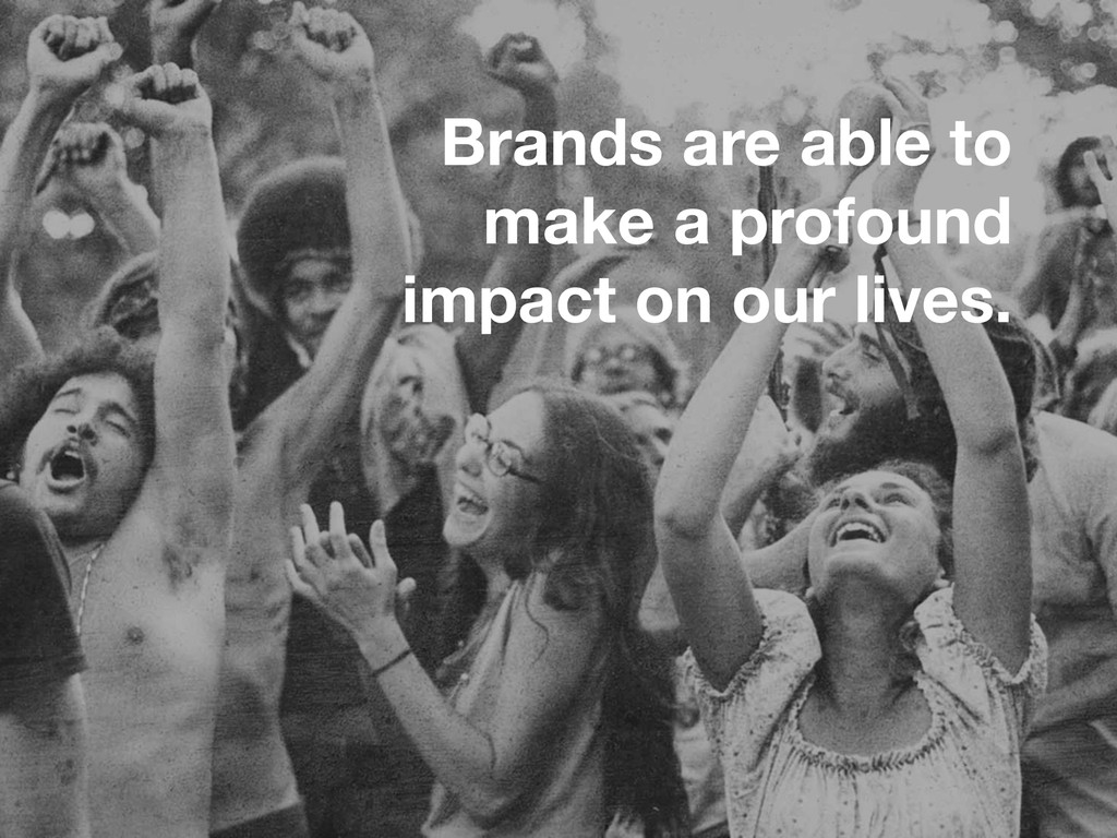 Brands are able to make a profound impact on ou...