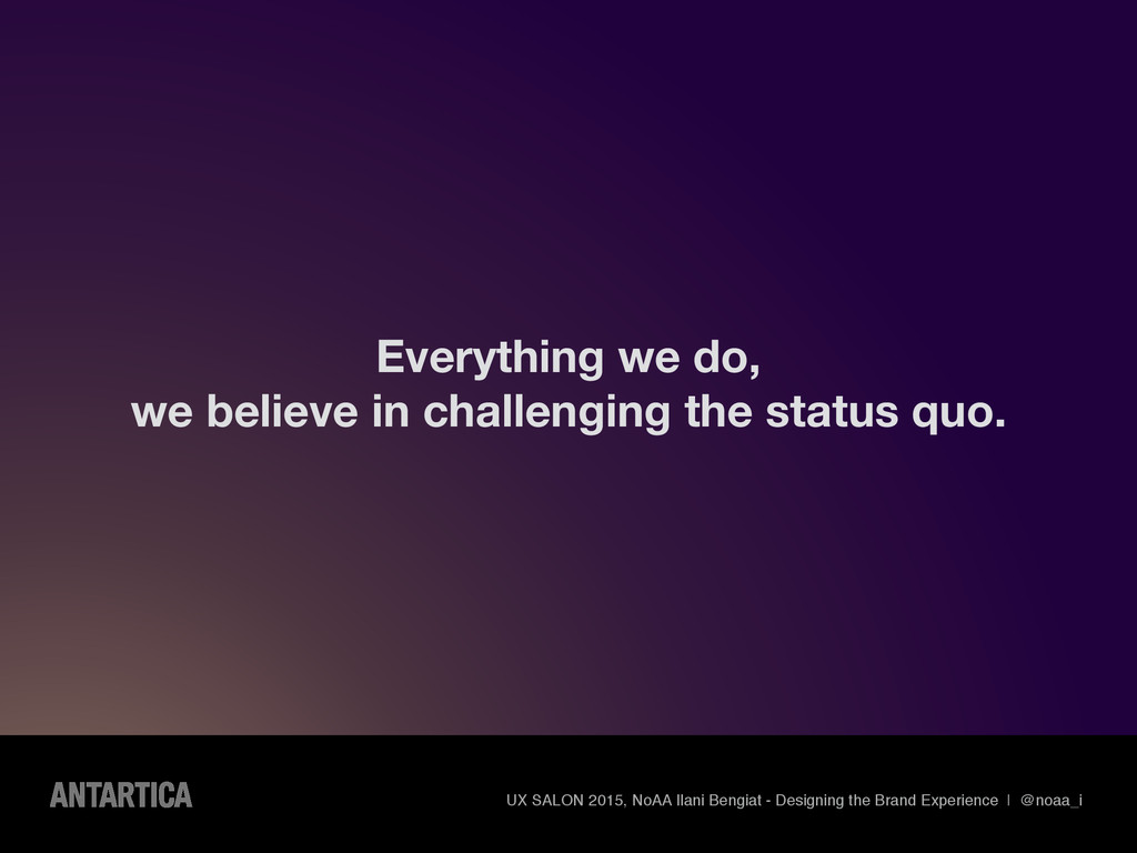 Everything we do, we believe in challenging the...