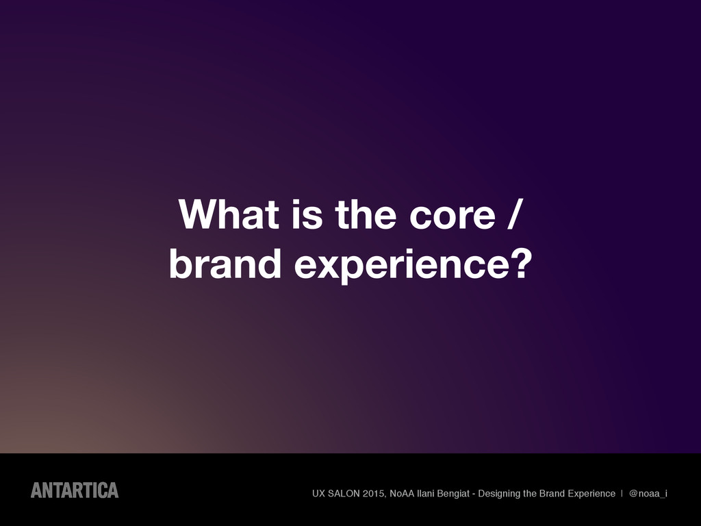 What is the core / brand experience? UX SALON 2...