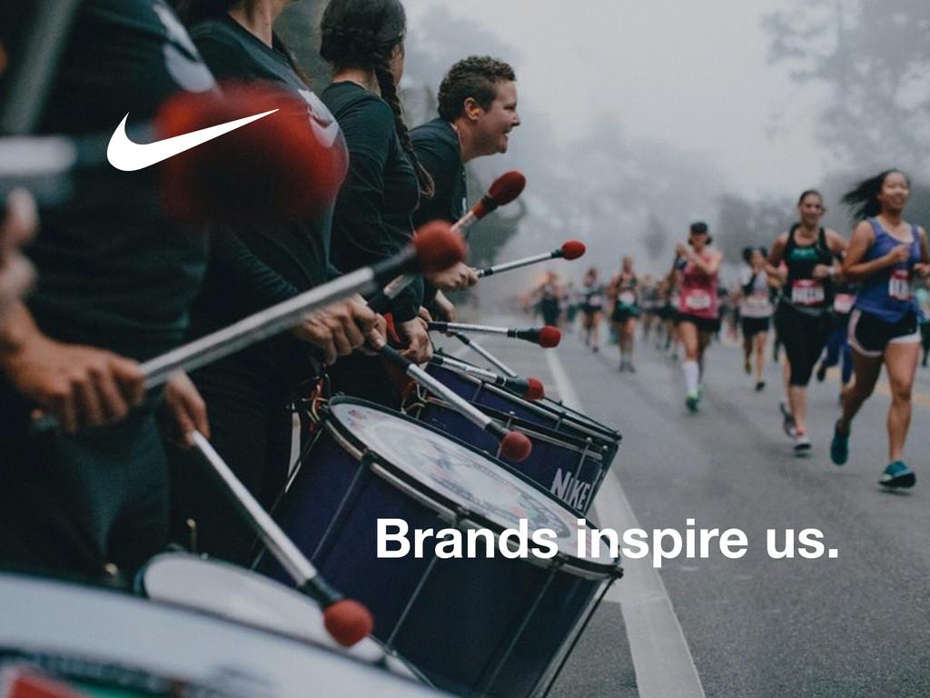 Brands inspire us.