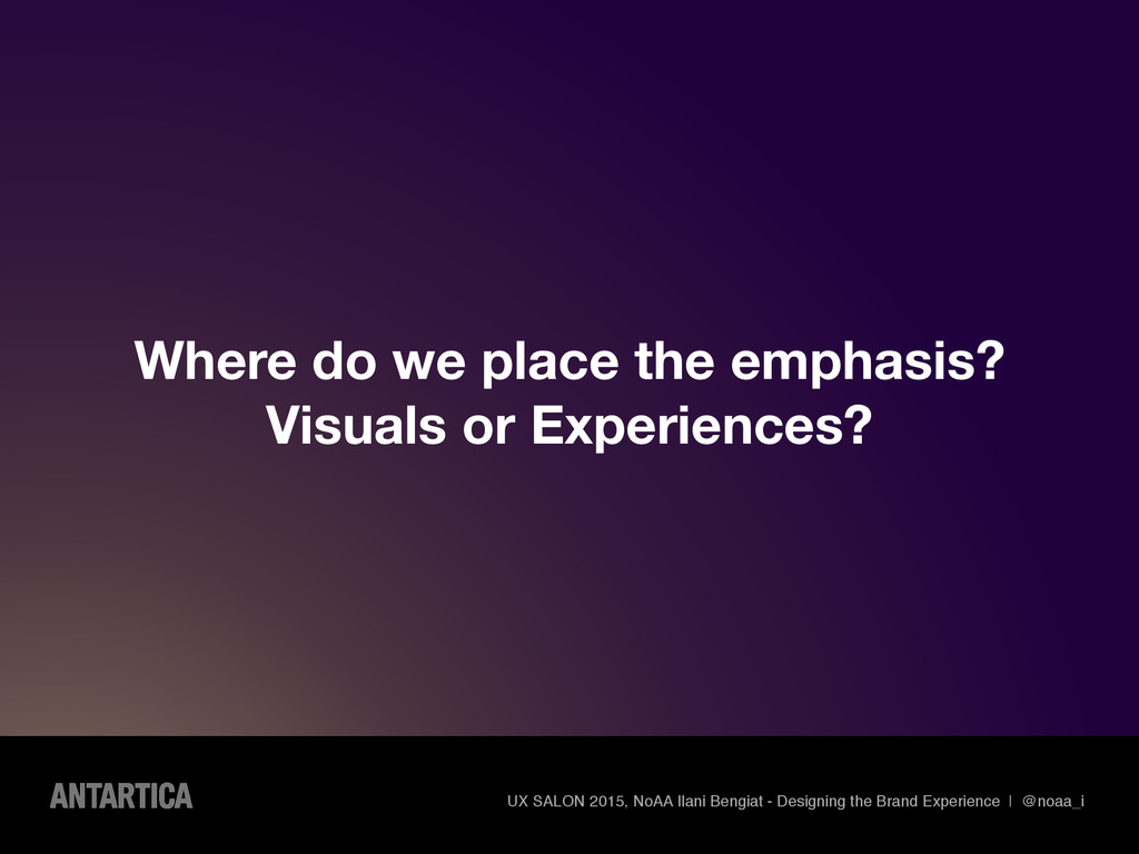 Where do we place the emphasis? Visuals or Expe...