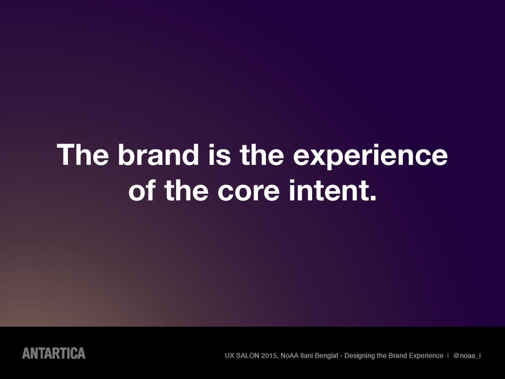 The brand is the experience of the core intent....