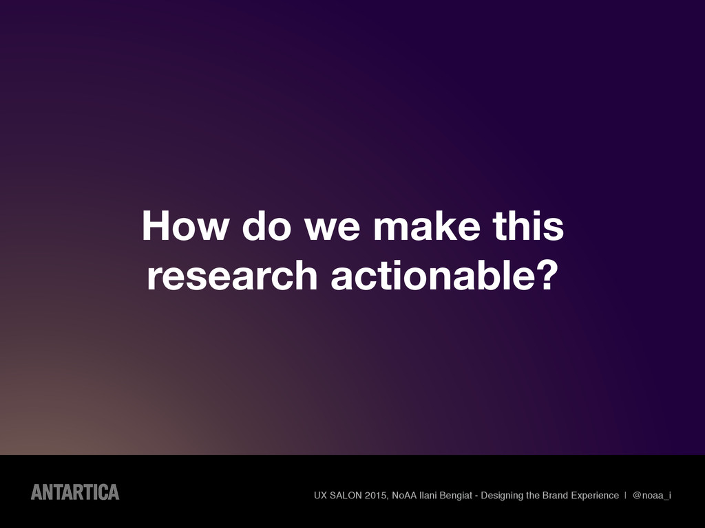 How do we make this research actionable? UX SAL...