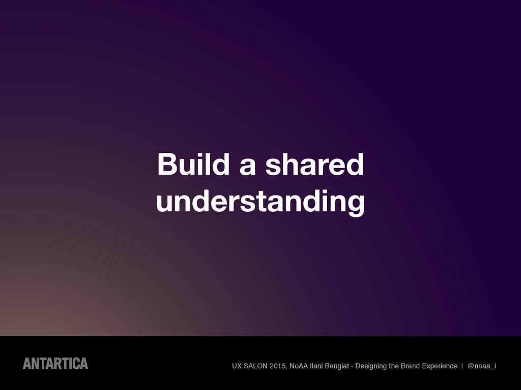 Build a shared understanding UX SALON 2015, NoA...