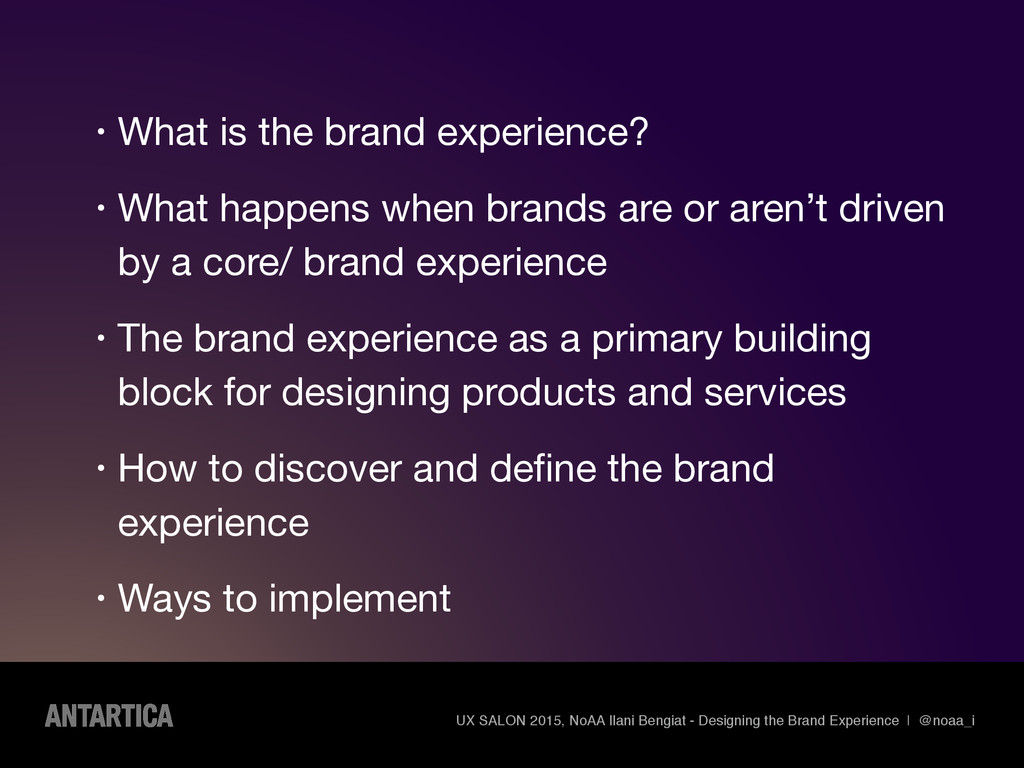 • What is the brand experience?  • What happens...
