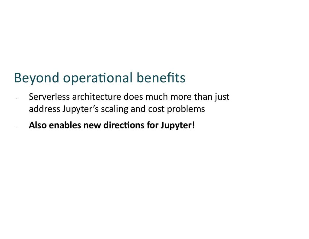 Beyond opera:onal benefits ⋅ Serverless architec...