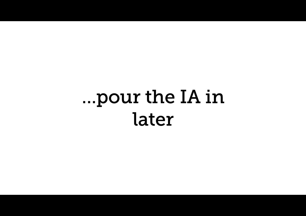 …pour the IA in later