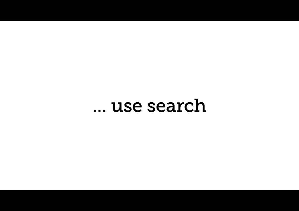 … use search