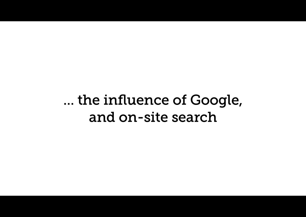 … the influence of Google, and on-site search