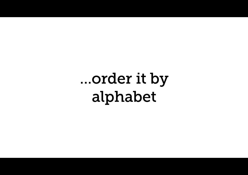 …order it by alphabet