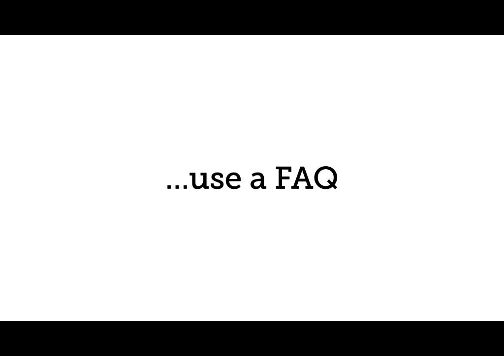 …use a FAQ