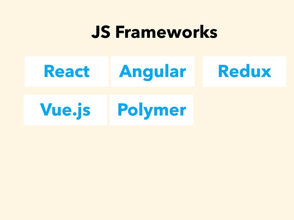 React Angular Redux JS Frameworks Vue.js Polymer