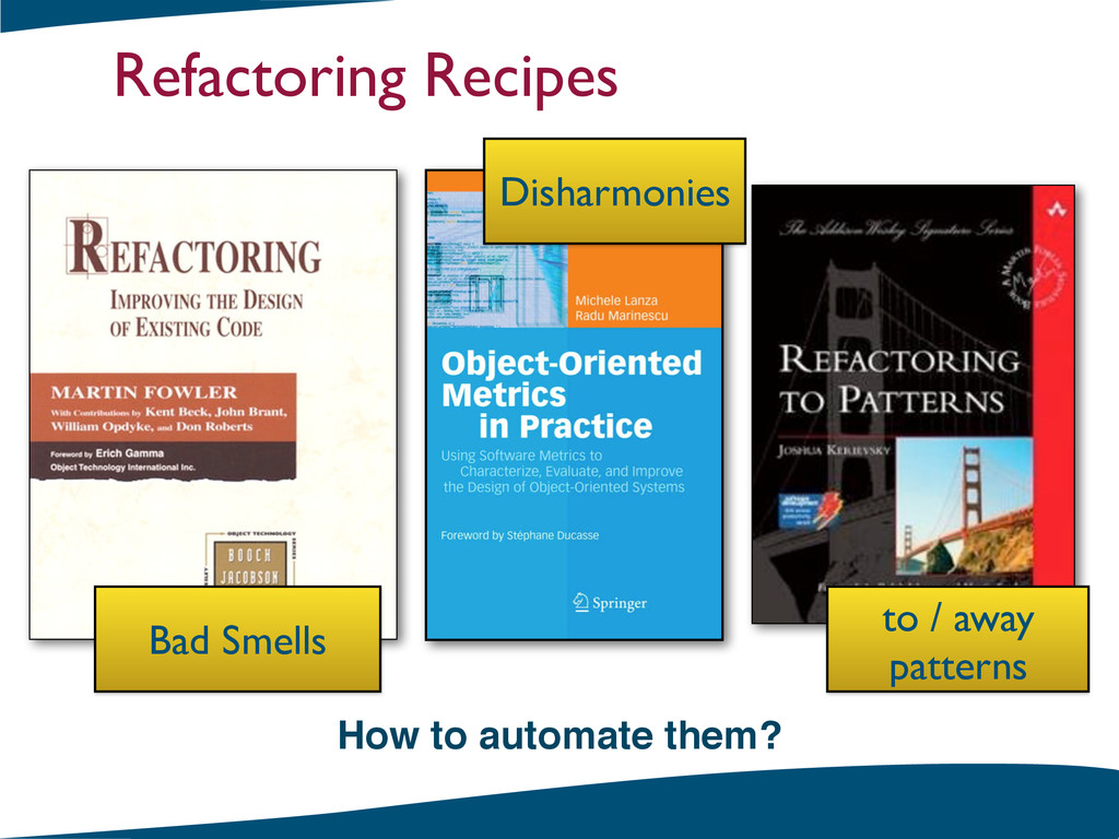 Refactoring Recipes How to automate them? Bad S...