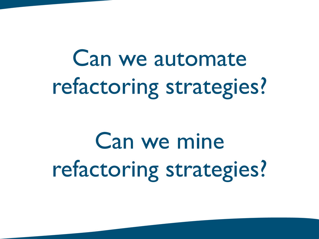Can we mine! refactoring strategies? Can we aut...