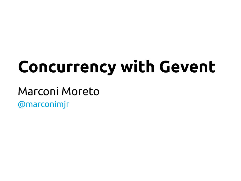 Concurrency with Gevent Marconi Moreto @marconi...