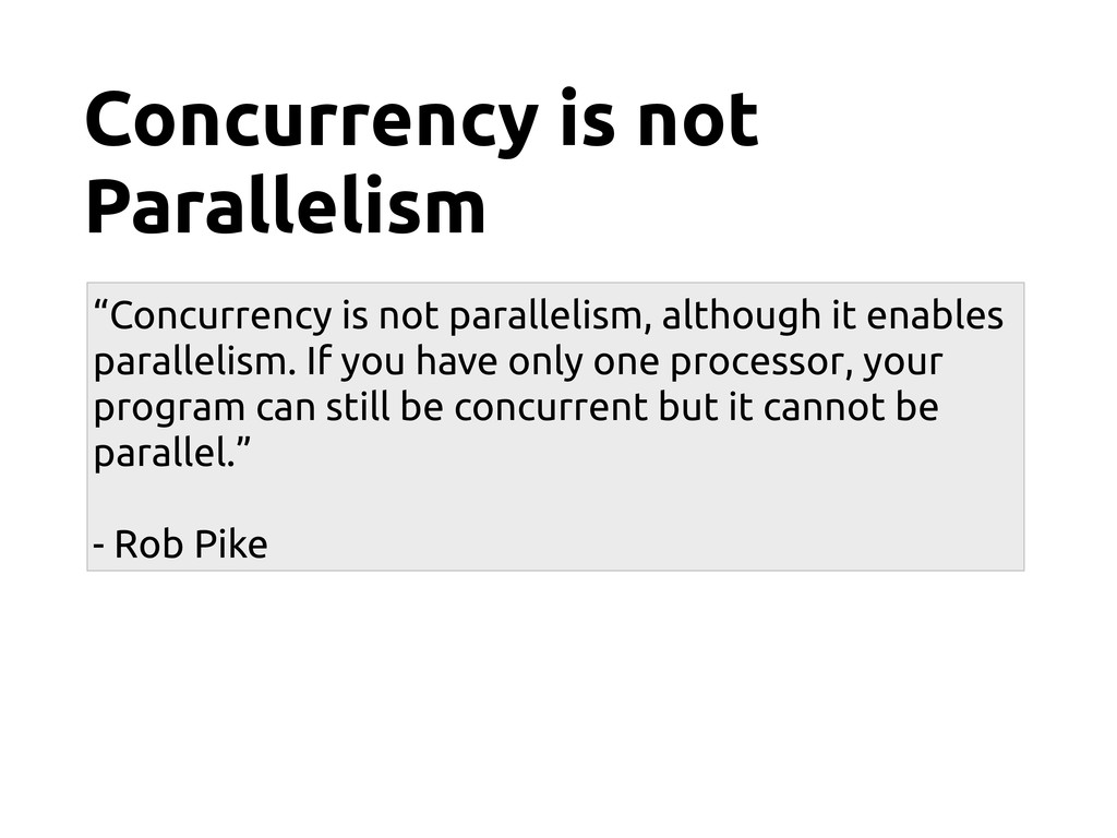 "Concurrency is not Parallelism ""Concurrency is ..."