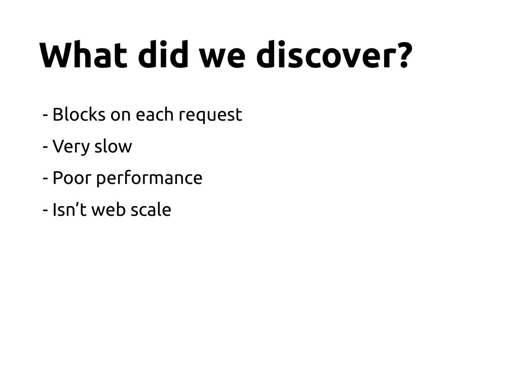 What did we discover? - Blocks on each request ...