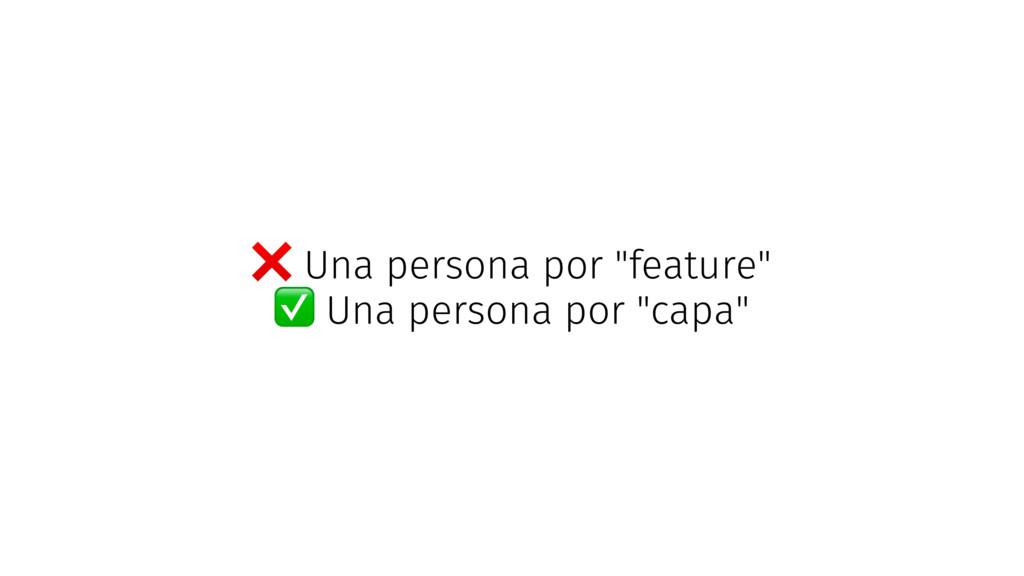 """❌ Una persona por """"feature"""" ✅ Una persona por """"..."""