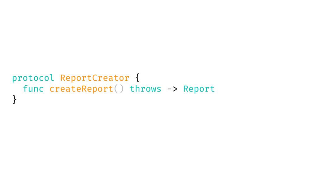 protocol ReportCreator { func createReport() th...