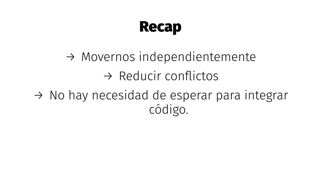 Recap → Movernos independientemente → Reducir c...