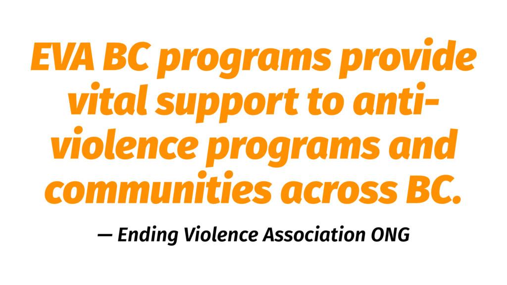 EVA BC programs provide vital support to anti- ...